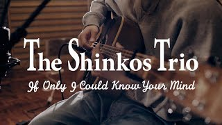 The Shinkos Trio - If Only I Could Know Your Mind | Studio Live