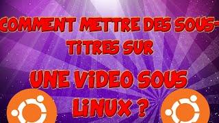 Comment mettre des sous-titres sur une vidéo sous Linux ? [TUTO]