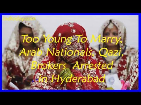 Too Young To Marry, Arab Nationals, Qazi's, Brokers Arrested in Hyderabad | Arab Marriage Racket
