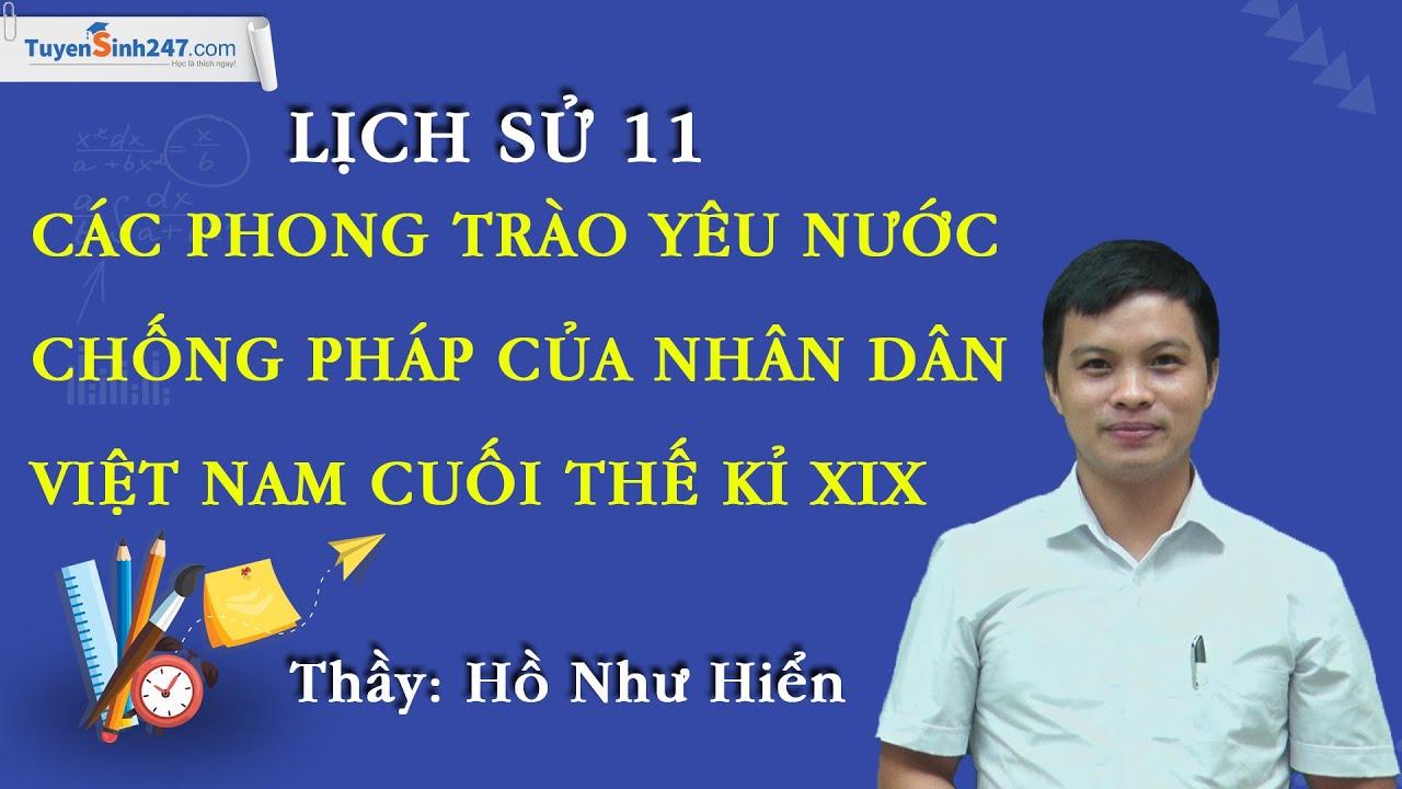 Các phong trào yêu nước chống Pháp của nhân dân Việt Nam cuối thế kỉ XIX – Sử 12 – Thầy Hồ Như Hiển