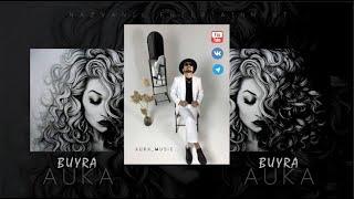 AUKA - BUYRA BUYRA (премьера трека) 2020 аука буйра AUKA NAZVANIEENTERTAINMENT