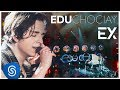 Edu Chociay - Ex (DVD Chociay) [Vídeo Oficial]