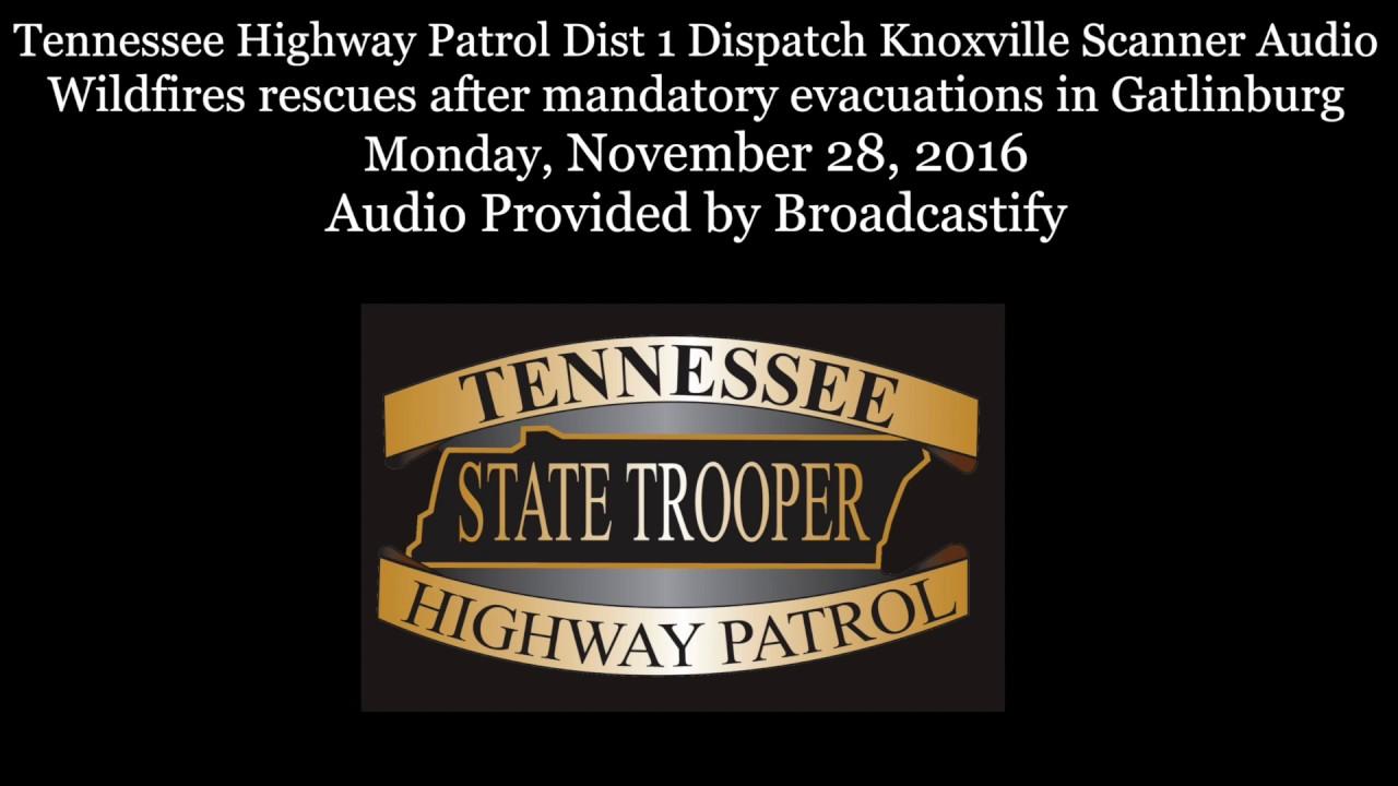 Tennessee Highway Patrol Dispatch Scanner Audio Wildfires rescues in  Gatlinburg