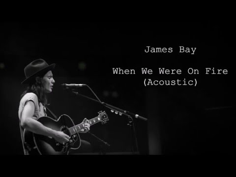 James Bay - When We Were on Fire Acoustic Version (Lyrics)