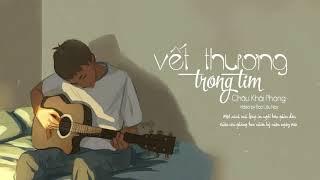 Vết Thương Trong Tim - Châu Khải Phong『Lyric Video』
