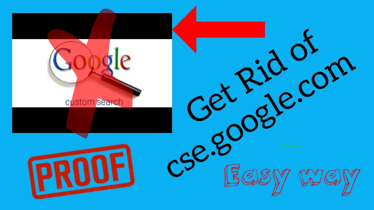How to get rid of the GOOGLE CUSTOM SEARCH(cse.google.com)||Easy way||with proof