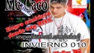 MC CACO  NEGRO CUMBIERO DONDE VOY RMX  Teka Dj