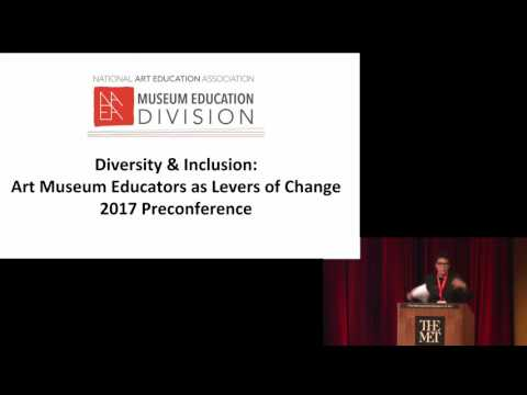 NAEAMusEd17 Diversity & Inclusion: Art Museum Educators as Levers of Change