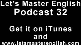 Let's Master English: Podcast 32 (an ESL podcast) (an English radio show!!)