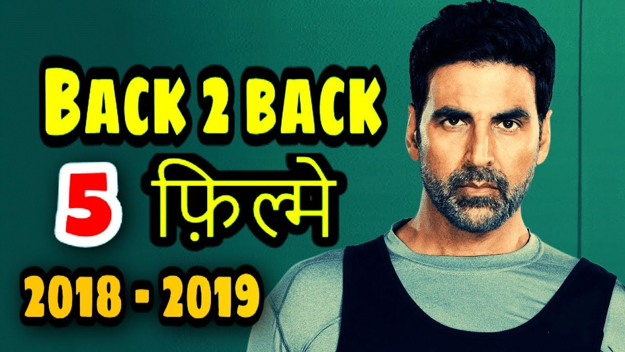 Akshay 5 Back 2 Back Films Release In 2018-2019- Akshay kumar Upcoming Films in 2017- Bollywood news
