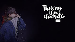 Thương Thôi Chưa Đủ - Kam | MV Lyrics HD