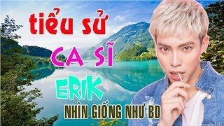 Tiểu sử ca sĩ Erik Lê Trung Thành và những vụ lùm xùm về đời tư và sự nghiệp