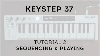 Tutorials | KeyStep 37 - Episode 2: Sequencing & Playing