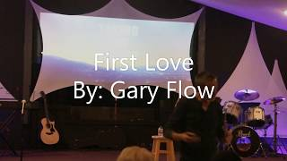 First Love    By: Pastor Gary Flow
