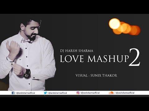 Love Mashup 2 - DJ Harsh Sharma   Visual :...