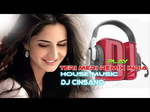 TERI MERI REMIX HOUSE MUSIC DJ CINSANO