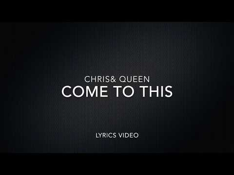 Chris & Queen Come to This lyrics