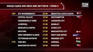 Lịch thi đấu vòng 5 Ngoại Hạng Anh mùa giải 2017/2018 | Pin News