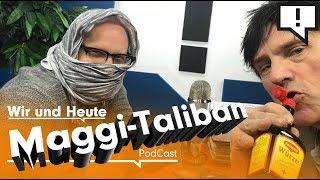 Wir und Heute – Maggi-Taliban