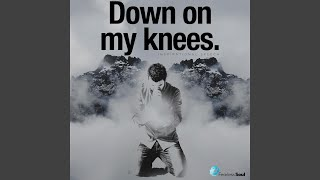 Down on My Knees (Inspirational Speech)