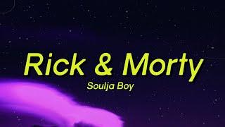 Soulja Boy - Rick & Morty (Lyrics) rick and morty smeeze tiktok song