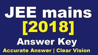 JEE mains 2018 | Clear & Accurate | Answer key & Solutions | Count your Mark