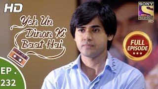 Yeh Un Dinon Ki Baat Hai - Ep 232 - Full Episode - 24th July, 2018