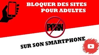 comment bloquer tous les sites pour adultes avec son smartphone.