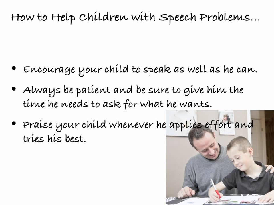 how to help children with speech problems Many young children have a difficult time correctly sounding out the letter s, which can present as a speech problem during the early years since this letter is one of the harder sounds to make.