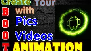how to create boot animation with your name images videos in android mobile