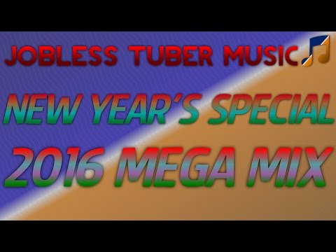 Jobless Tuber Music - 2016 Mega mix! [New Year's Special]
