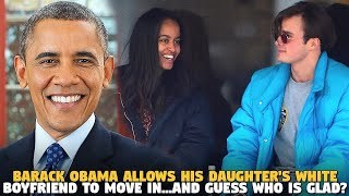 Barack Obama Allows His Daughter's White Boyfriend To Move in...and Guess WHO IS GLAD?