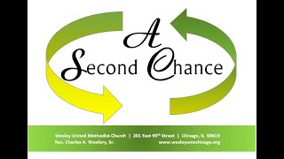 """Wesley UMC (Chicago) July 18, 2021   """"When a Worshiper Gets a Second Chance""""   Rev. Charles Woolery"""
