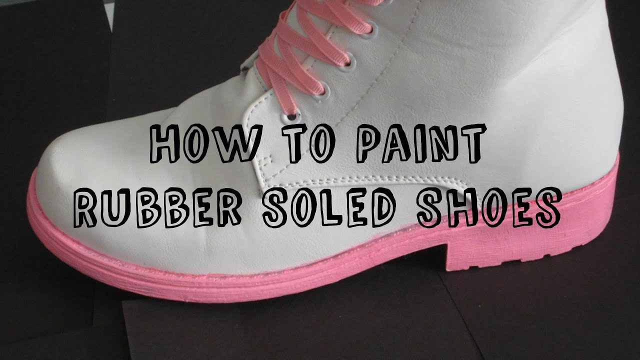 How to Paint Rubber Soled Shoes - YouTube