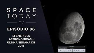 Space Today TV Ep.96 - Efemérides Astronômicas - Última Semana de 2015