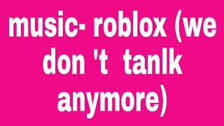 Music - WE DOM' T TANLK ANYMORE - ROBLOX