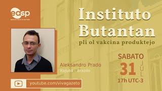 Instituto Butantan: pli ol vakcina produktejo – Aleksandro Prado