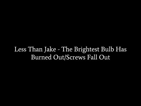 Less Than Jake - The Brightest Bulb Has Burned Out/ Screws Fall Out (Lyrics) mp3