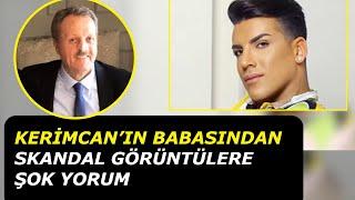 Kerimcan Durmaz'ın Babası O Görüntülerle İlgili İlk Kez Konuştu!