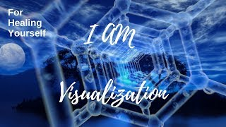 I AM Visualizations for Healing Yourself - I AM Affirmations and Visualizations