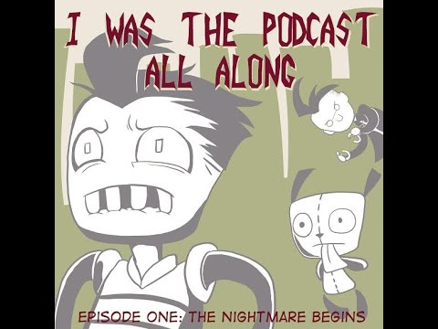 I Was the Podcast All Along E1: The Nightmare Begins