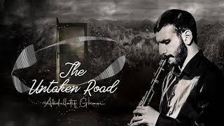Abdullatif Ghazi  - The Untaken Road