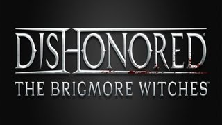 Dishonored: The Brigmore Witches DLC Gameplay (PC HD)