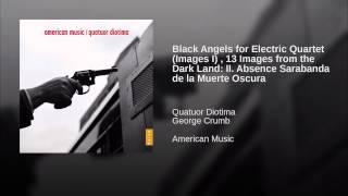 Black Angels for Electric Quartet (Images I) , 13 Images from the Dark Land: II. Absence...