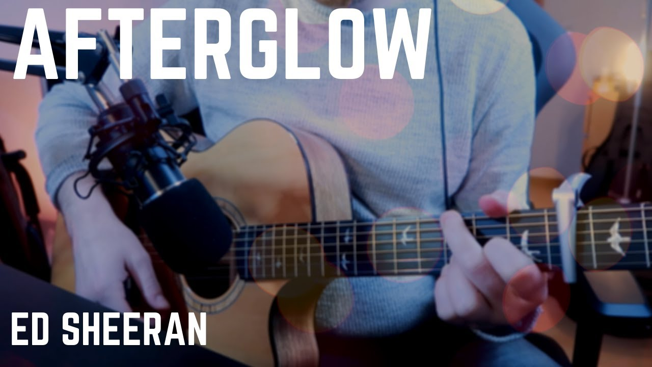 Ed Sheeran - Afterglow (Guitar Cover) WITH TABS