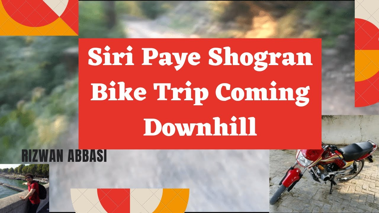 Siri Paye Shogran, Bike Trip   Coming Downhill