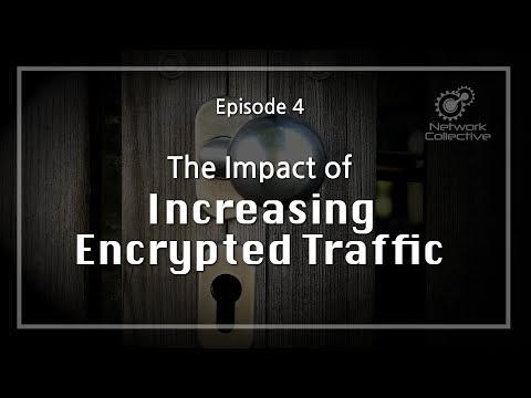 Episode 4 - The Impact Of Increasing Encrypted Traffic