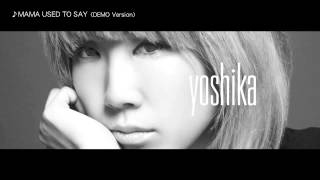 YOSHIKA (from SOULHEAD) / MAMA USED TO SAY〈DEMO Version〉