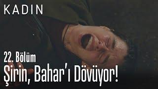 Şirin, Bahar'ı dövüyor! - Kadın 22. Bölüm
