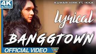 BANGGTOWN | Official Lyrical Video | Kuwar Virk Ft. Ikka | Latest Punjabi Songs 2018| Eagle Music